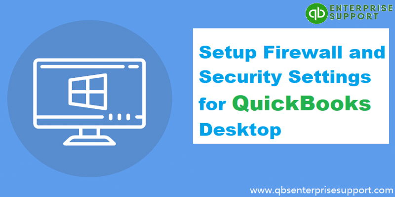 How to Configure Firewall and Security Settings for QuickBooks Desktop?