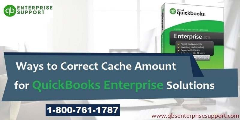 How to correct cache amount for QuickBooks Enterprise?