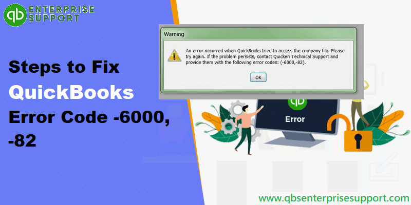 Solutions to Fix QuickBooks Error Code -6000, -82
