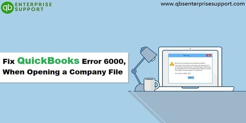 How to Fix QuickBooks Error 6000, When Opening a Company File?