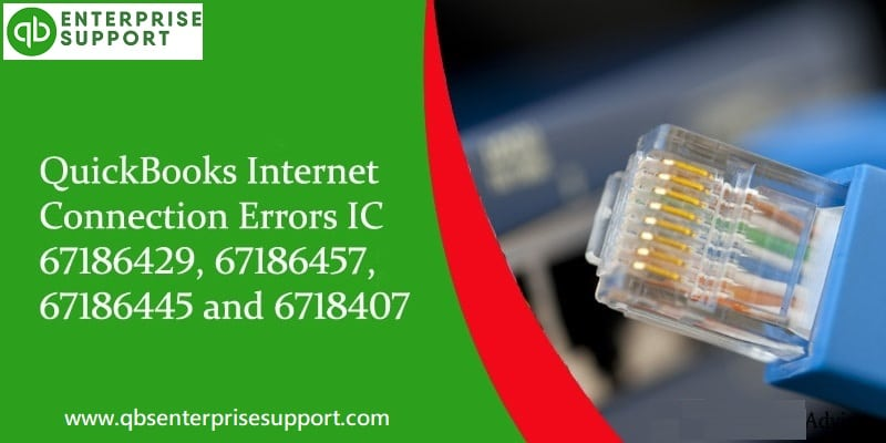 How to Fix QuickBooks Internet Connection Errors IC 67186429, 67186457, 67186445, and 6718407?