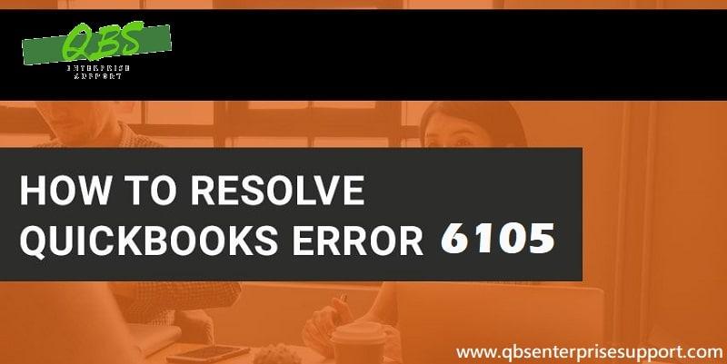 How to Troubleshoot the QuickBooks Error Code 6105?