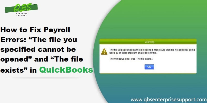 """How to Fix QuickBooks Payroll Errors: """"The file you specified cannot be opened"""" & """"The file exists""""?"""