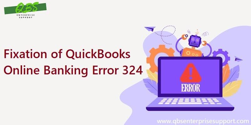How to Troubleshoot the QuickBooks Banking Error 324?