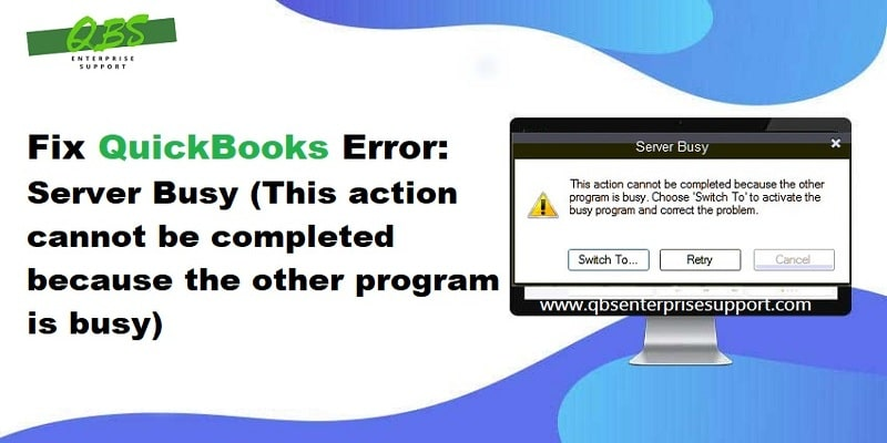 Fix QuickBooks Error: Server Busy (This Action Cannot be Completed)
