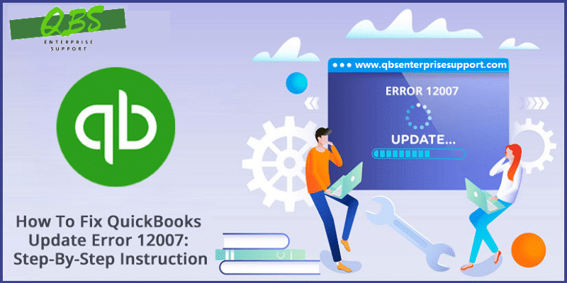Troubleshooting Steps to Resolve QuickBooks Update Error 12007 - Featuring Image