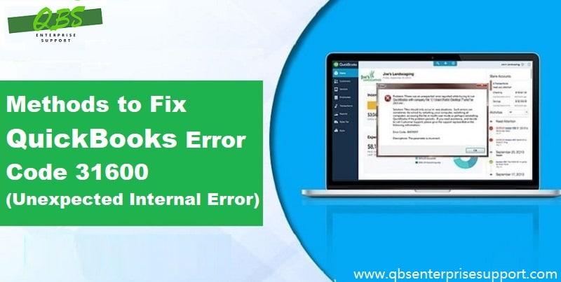 How to Fix QuickBooks Error 31600 (Unexpected Internal Error)?